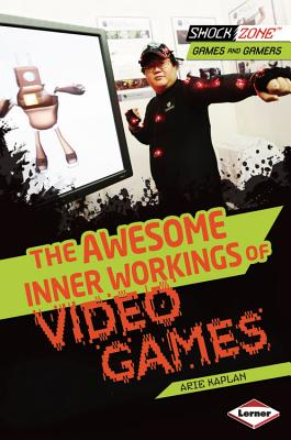 The Awesome Inner Workings of Video Games By Kaplan, Arie